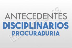 Antecedentes Disciplinarios - Procuraduría General de la Nación