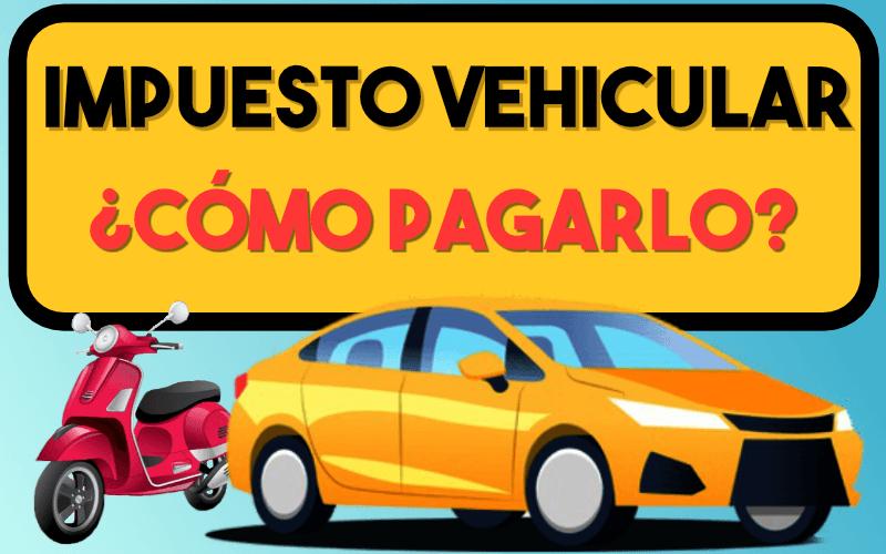 Impuesto Vehicular Como Pagarlo